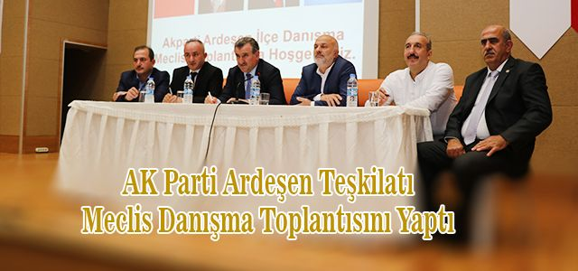AK Parti Ardeşen İlçe Danışma Meclis Toplantısı Tamamlandı