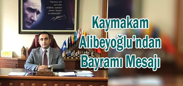 Ardeşen Kaymakamı Alibeyoğlu'ndan Bayram Mesajı