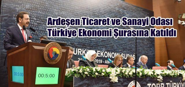 Ardeşen Ticaret ve Sanayi Odası Türkiye Ekonomi Şurasına Katıldı