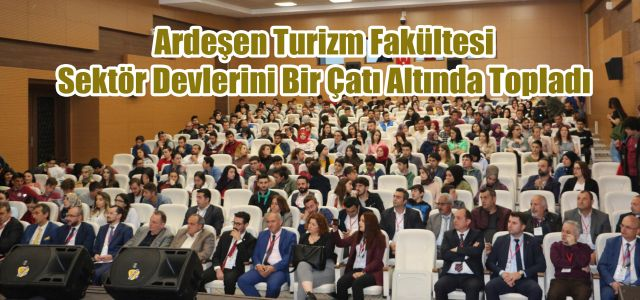 Ardeşen Turizm Fakültesi Turizm Sektörünün Paydaşlarını Bir Çatı Altında Topladı