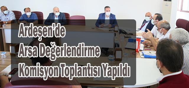 Ardeşen'de Arsa Değerlendirme Komisyon Toplantısı Yapıldı