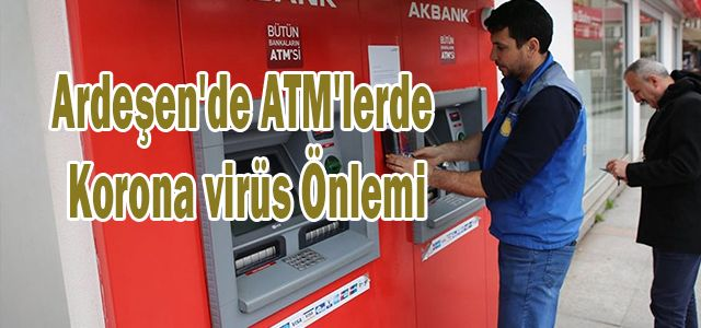 Ardeşen'de ATM'lerde Korona virüs Önlemi