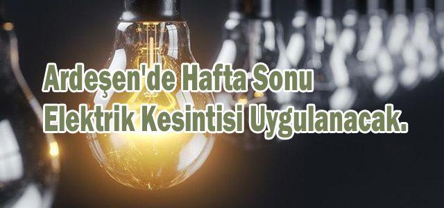 Ardeşen'de Hafta Sonu Elektrik Kesintisi Uygulanacak.