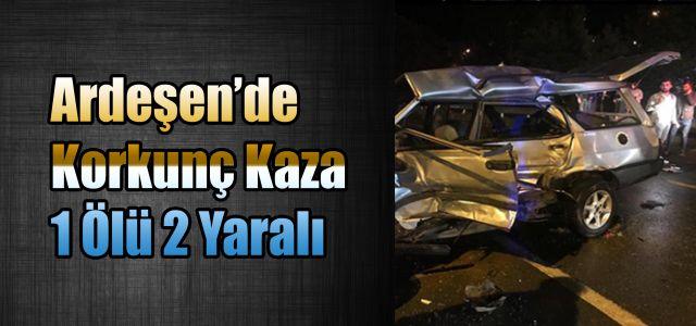 Ardeşen'de Korkunç Kaza: 1 Ölü 2 Yaralı