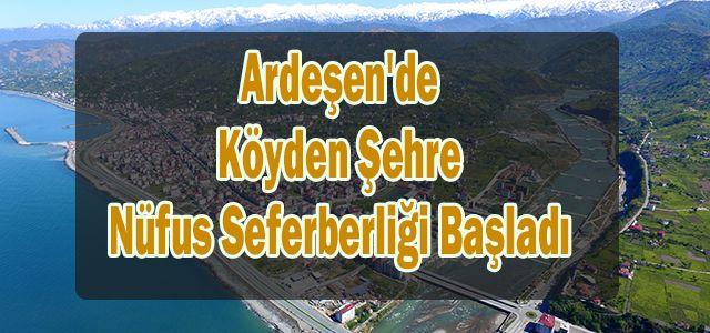Ardeşen'de Köyden Şehre Nüfus seferberliği başladı.