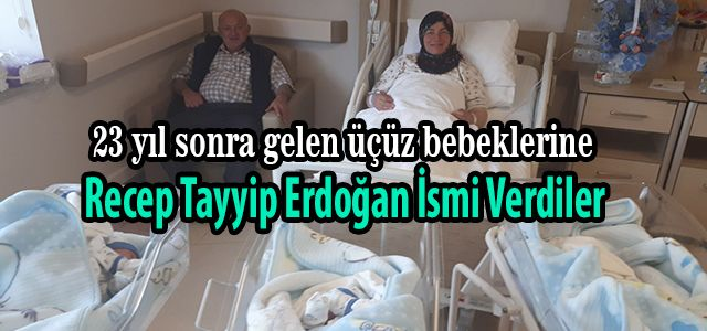Ardeşen'li Çift Üçüz Bebeklerine Recep Tayyip Erdoğan İsmini verdi