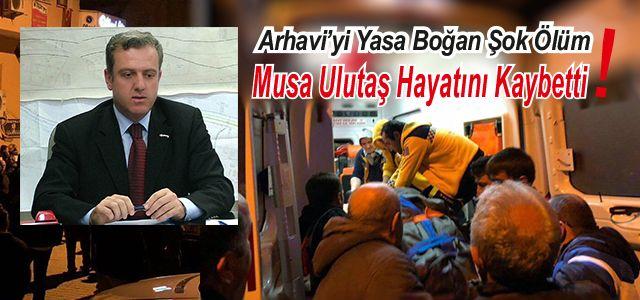 Arhavi Eski Belediye Başkanı Musa Ulutaş Hayatını Kaybetti