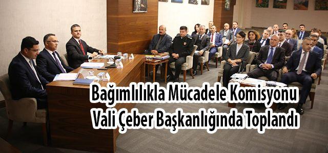Bağımlılıkla Mücadele Komisyonu Vali Çeber Başkanlığında Toplandı