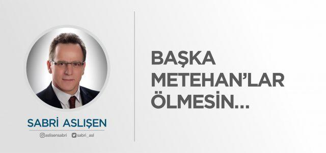 BAŞKA METEHAN'LAR ÖLMESİN…