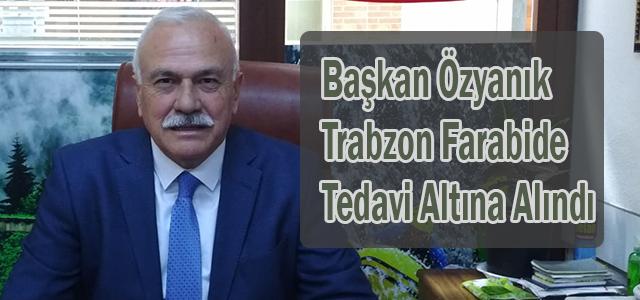 Başkan Murtaza Özyanık Trabzon'da Tedavi Altına Alındı