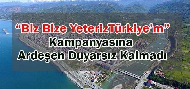 Biz Bize Yeteriz Türkiye Kampanyasına Ardeşen Belediyesinden anlamlı destek.