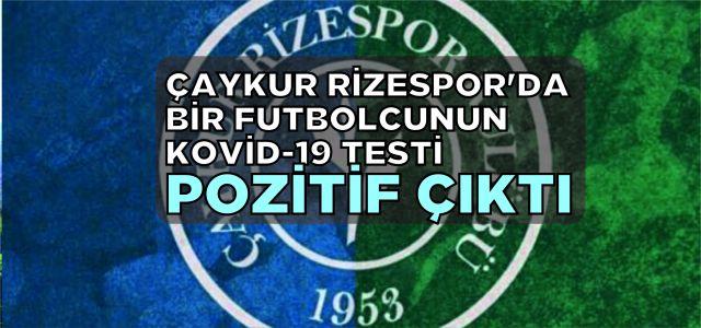 Çaykur Rizespor'da bir futbolcunun Kovid-19 testi pozitif çıktı