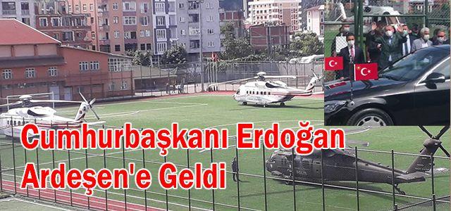 Cumhurbaşkanı Erdoğan Ardeşen'e Geldi