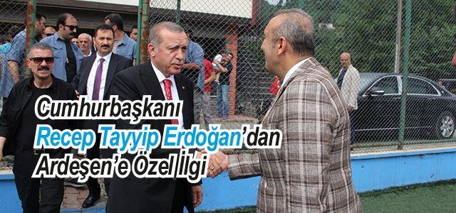 Cumhurbaşkanı Recep Tayyip Erdoğan'dan Ardeşen'e Özel İlgi