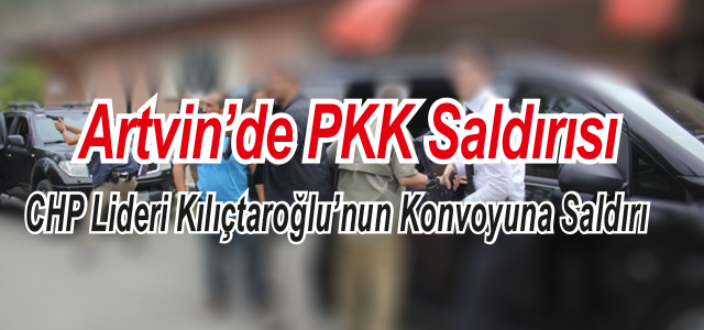 Kılıçdaroğlu'nun Artvin'de Konvoyuna Silahlı Saldırı: 1 Şehit, 2 Yaralı
