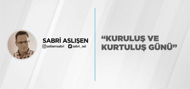 """""""KURULUŞ VE KURTULUŞ GÜNÜ"""""""