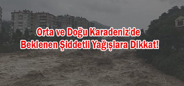 Orta ve Doğu Karadeniz'de Beklenen Şiddetli Yağışlara Dikkat!