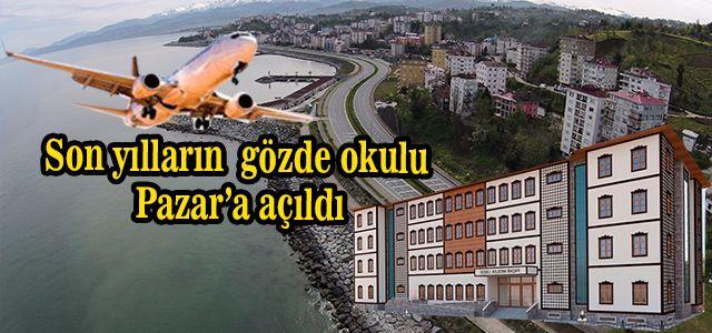 Pazar'a Sivil Havacılık Mesleki ve Teknik Anadolu Lisesi açıldı.