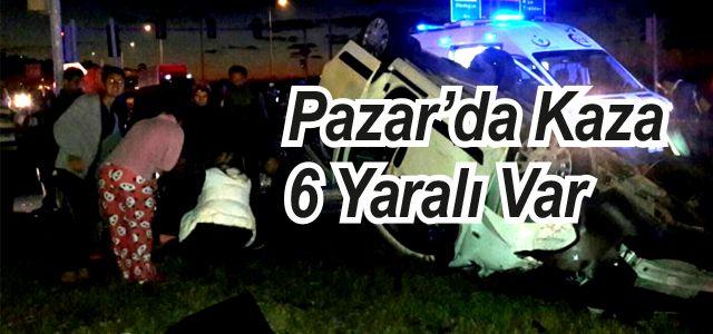Pazar'da Trafik Kazası: 6 Yaralı