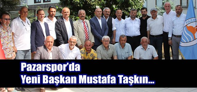 Pazarspor'da yeni başkan Mustafa Taşkın