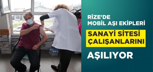 Rize'de mobil aşı ekipleri sanayi sitesi çalışanlarını aşılıyor