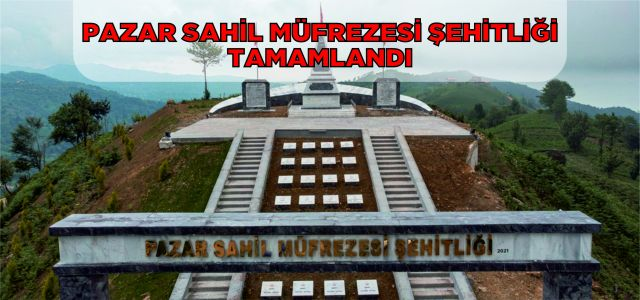 """""""Pazar Sahil Müfrezesi Şehitliği"""" tamamlandı"""