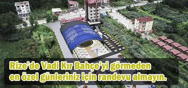 Rize'de Vadi Kır Bahçe'yi görmeden en özel günleriniz için randevu almayın.