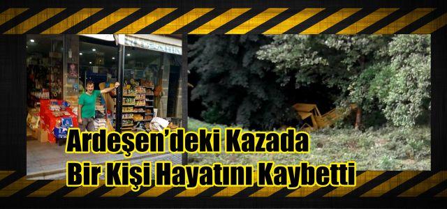 Rize'nin Ardeşen ilçesinde meydana gelen kazada bir kişi hayatını kaybetti.