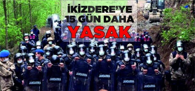 Rize'nin İkizdere ilçesinde gösteri, yürüyüş ve basın açıklaması yasağı 15 gün uzatıldı