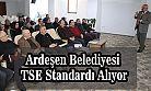 Ardeşen Belediyesi TSE Standartlarında Hizmet Verecek