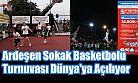 Ardeşen Sokak Basketbolu Turnuvası Dünya'ya Açılıyor
