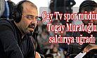 Çay Tv spor müdürü Togay Muratoğlu saldırıya uğradı