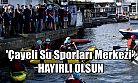 'Çayeli Su Sporları Merkezi' Hayırlı Olsun