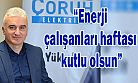 """ÇORUH EDAŞ: """"Enerji çalışanları haftası kutlu olsun"""""""