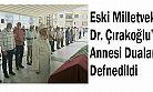 Eski Milletvekili Dr. Çırakoğlu'nun Annesi Dualarla Defnedildi