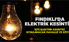 FINDIKLI'DA ELEKTRİK KESİNTİSİ UYGULANACAK