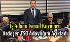 İsmail Kuyumcu, Ardeşen TSO Başkanlığına Adaylığı Açıkladı