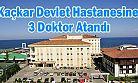 Kaçkar Devlet Hastanesine 3 Doktor Atandı