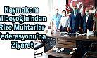 Kaymakam Alibeyoğlu'ndan Rize Muhtarlar Federasyonu'na Ziyaret