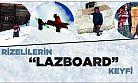 """Rizeli Kar Keyfini """"Lazboard""""la Çıkarır"""