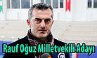 Sultan Rauf Oğuz, Milletvekili Adayı...