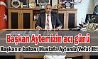 Tunca Belediye Başkanı Ahmet Naci Aytemiz'in acı günü