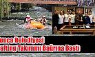 Tunca Belediyesi Rafting Takımını Bağrına Bastı