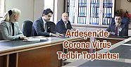 Ardeşen'de Corona Virüs Tedbir Toplantısı