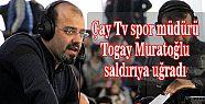 Çay Tv spor müdürü Togay Muratoğlu