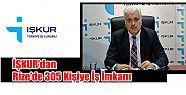 İŞKUR'dan Rize'de 305 Kişiye İş