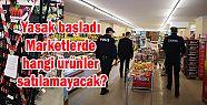 Yasak başladı: Marketlerde hangi ürünler