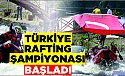 Türkiye Rafting Şampiyonası 1. ayak yarışları başladı