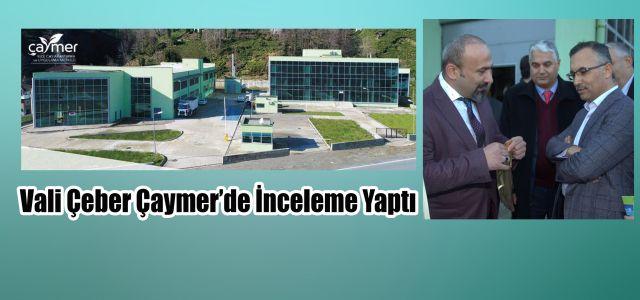 VALİ ÇEBER, ÇAYMER DE İNCELEMELERDE BULUNDU