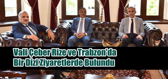 Vali Çeber Rize ve Trabzon'da Bir Dizi Ziyaretlerde Bulundu